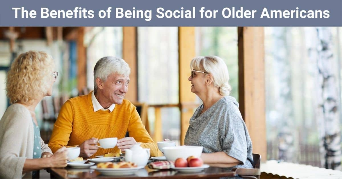 The Benefits of Being Social for Older Americans